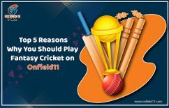 5 Reasons Why You Should Play Fantasy Cricket on Onfield11