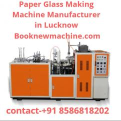 Paper Glass Making Machine Manufacturer in Lucknow