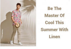 Be The Master Of Cool This Summer With Linen
